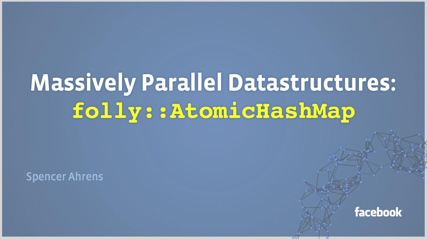 Facebook Developer: Massively Parallel Datastructures – AtomicHashMap (Video)