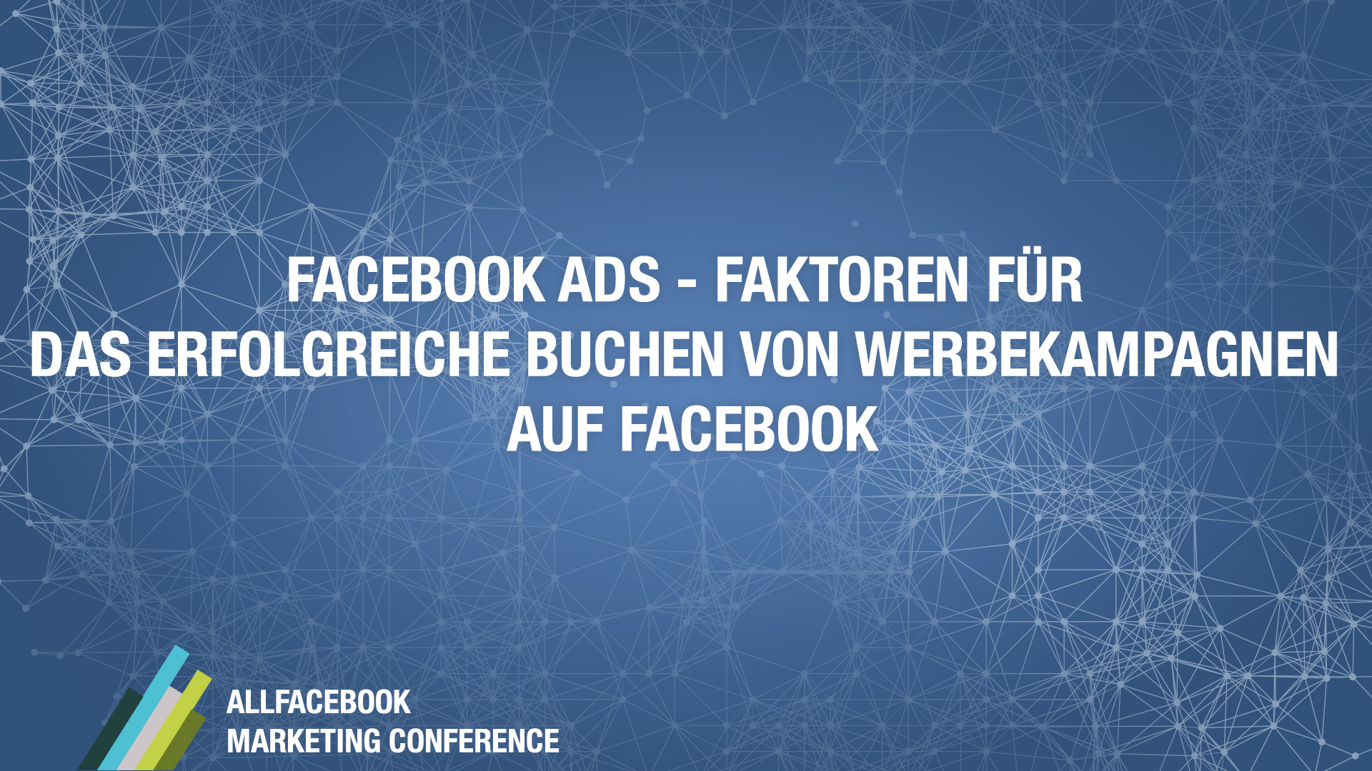 Facebook Ads – Faktoren für das erfolgreiche Buchen von Werbekampagnen auf Facebook @ AllFacebook Marketing Conference