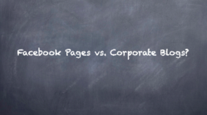facebook pages versus corporate blogs