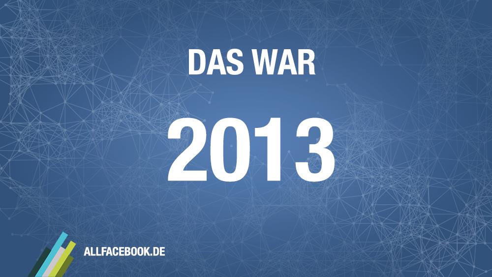 Jahresrückblick: Das war Facebook 2013