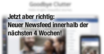 Jetzt offiziell: Innerhalb der nächsten vier Wochen erhalten alle Facebook-Nutzer einen neuen Newsfeed