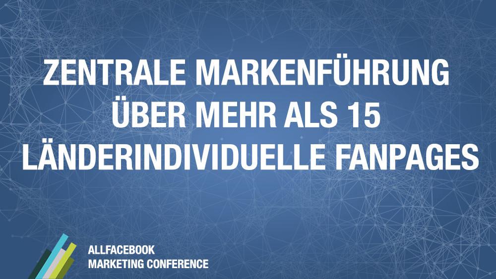 Zentrale Markenführung über mehr als 15 länderindividuelle Fanpages @ Allfacebook Conference Berlin