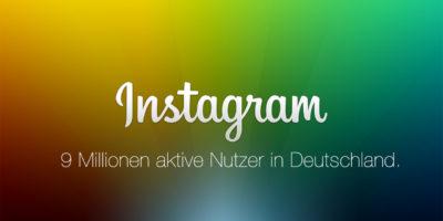 Offizielle Nutzerzahlen: Instagram mit 9 Millionen aktiven Nutzern in Deutschland