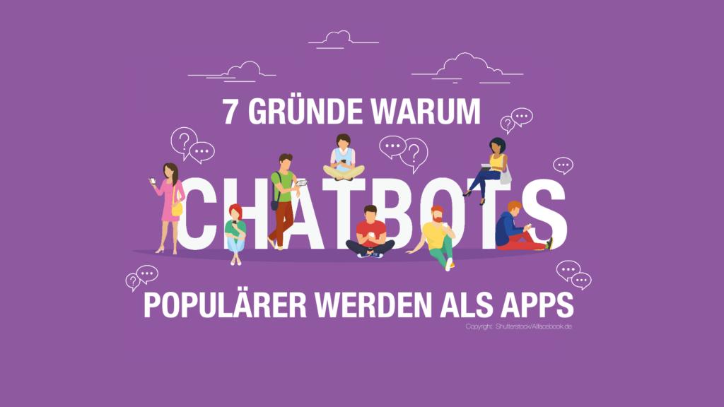 7 Gründe warum Chatbots populärer werden als Apps – Einführung in Chatbots (4/4)