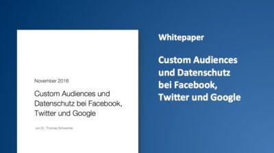 Whitepaper: Custom Audiences und Datenschutz bei Facebook, Twitter und Google