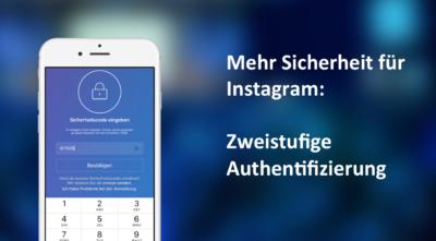 Sichert euren Instagram Account: Zweistufige Authentifizierung aktivieren!