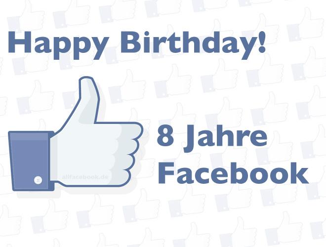 Happy Birthday Facebook! – Facebook ist jetzt 8 Jahre alt!