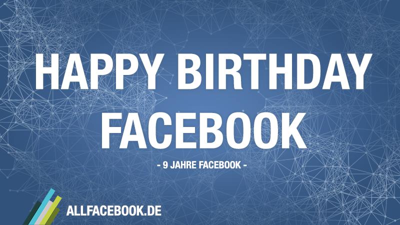Happy Birthday Facebook! – Facebook ist jetzt 9 Jahre alt!