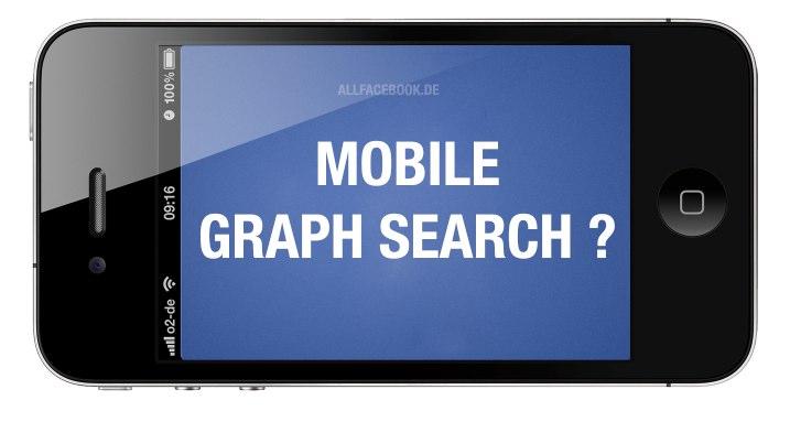 """""""Seid mal kurz ruhig! Ich muss auf Facebook was suchen…"""" oder: Warum """"Graph Search"""" für Facebook auch bald mobil erscheint"""