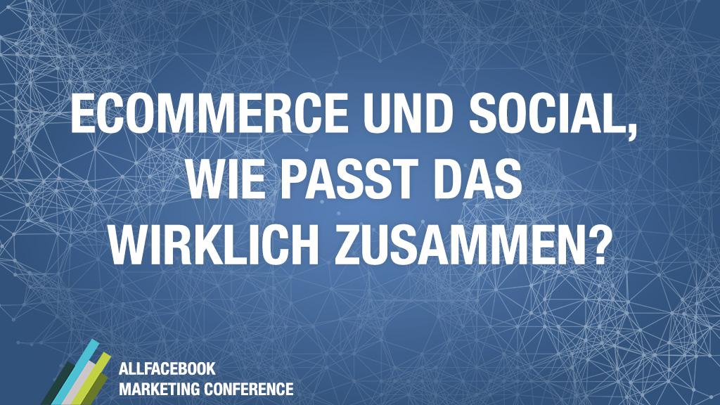 Ecommerce und Social, wie passt das wirklich zusammen? @ AllFacebook Marketing Conference