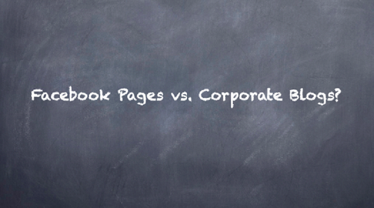 Facebook Pages vs. Corporate Blogs?