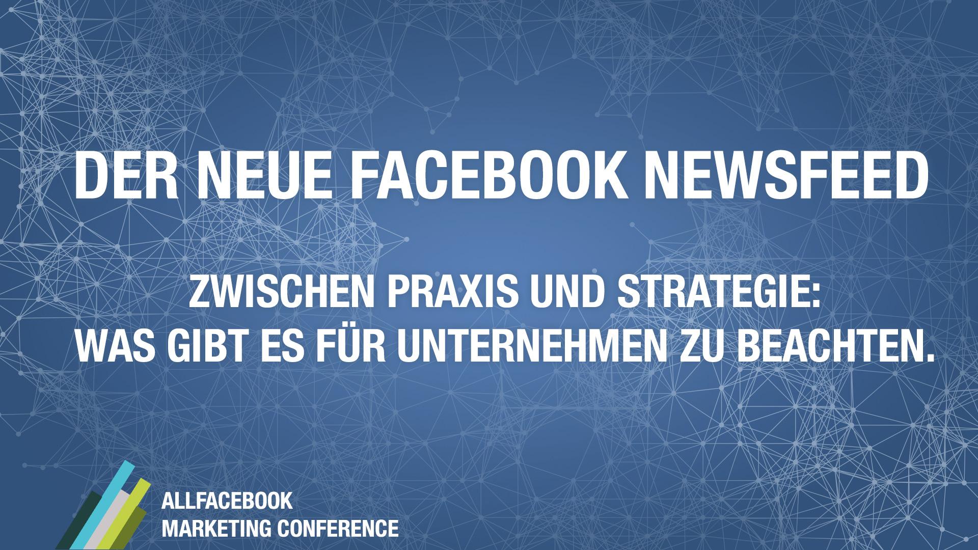 Der neue Facebook Newsfeed – Zwischen Praxis und Strategie @ AllFacebook Marketing Conference