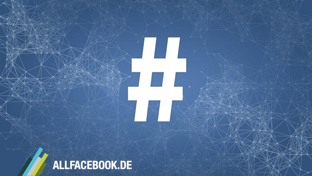 Facebook führt Hashtags ein – Thementagging jetzt möglich!