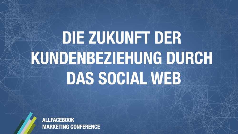 Die Zukunft der Kundenbeziehung durch das Social Web @ AllFacebook Marketing Conference