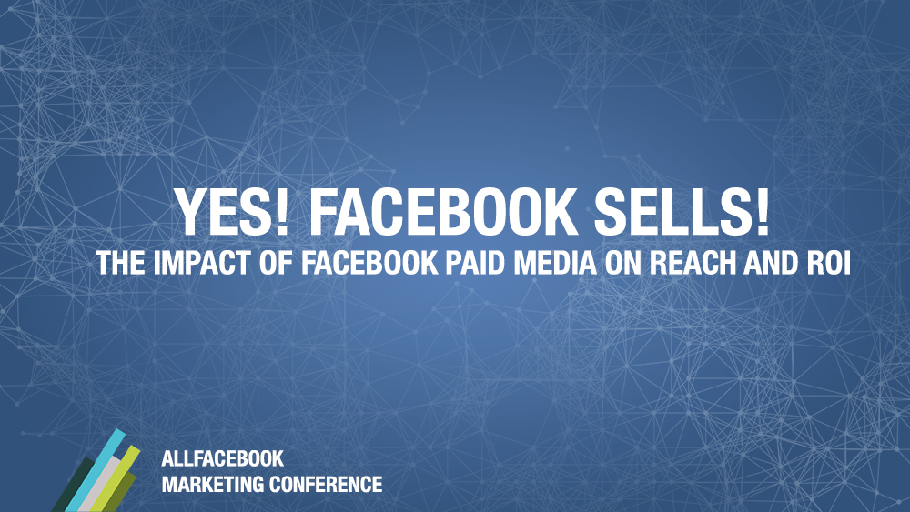 Yes! Facebook sells! @ AllFacebook Marketing Conference