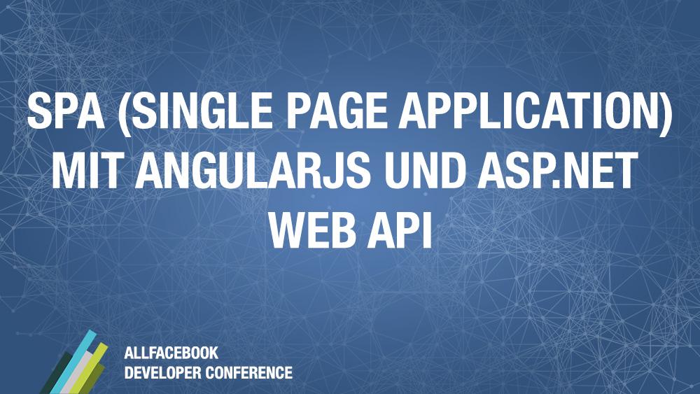 SPA (Single Page Application) mit AngularJS und ASP.net Web API @ Allfacebook Developer Conference