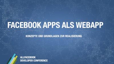 Facebook Apps als WebApp: Konzepte und Grundlagen zur Realisierung @ allfacebook Developer Conference