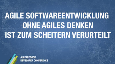 Agile Softwareentwicklung ohne agiles Denken ist zum Scheitern verurteilt @ Allfacebook Developer Conference