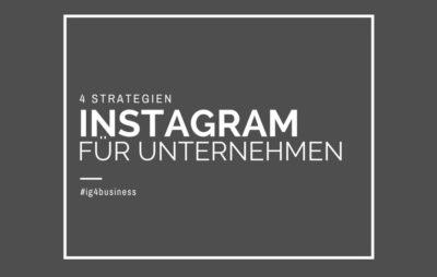 Gastbeitrag: Vier Instagram-Strategien für Unternehmen – Ansätze, wie Unternehmen auf Instagram erfolgreich sein können