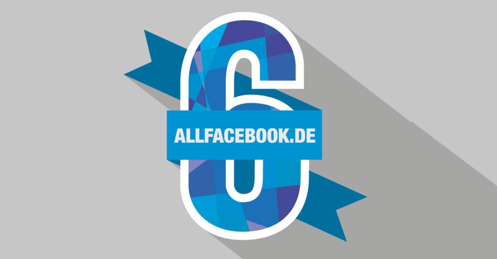 6 Jahre – Happy Birthday Allfacebook.de / Facebookmarketing.de