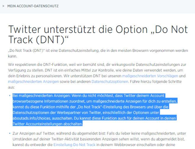 Twitter unterstützt den Do-Not-Track-Standard, mit dem Nutzer durch Browsereinstellungen über die Nutzung von Daten zu Werbezwecken bestimmen können. Ob dieser Standard als eine Einwilligung akzeptiert oder sich überhaupt durchsetzen wird, ist derzeit noch nicht entschieden.