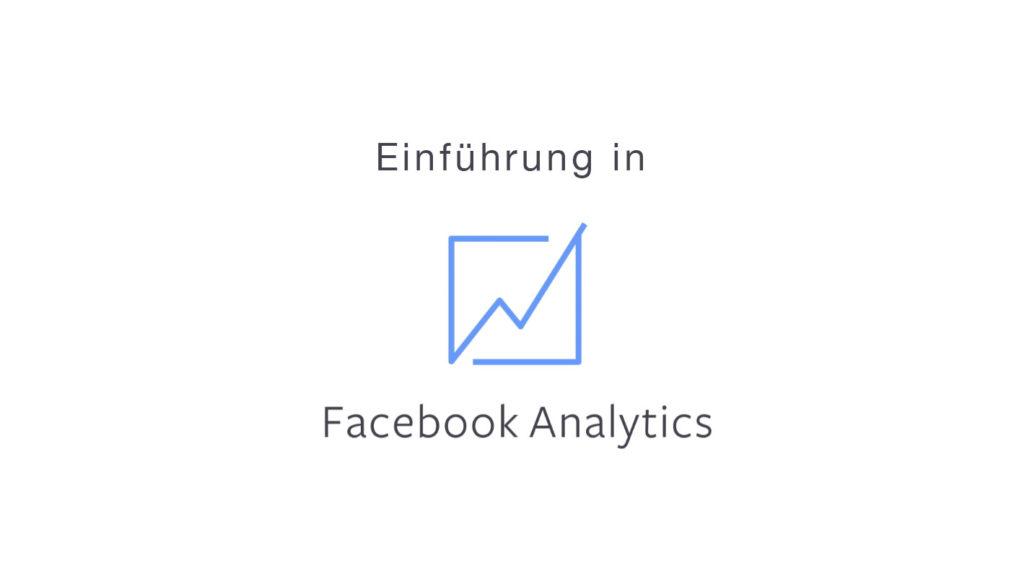 Einführung in die neuen Facebook Analytics – eine Plattform für Insights aus Apps, Seiten und Websites