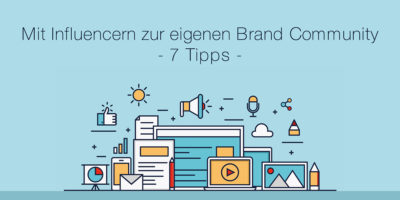 7 Tipps: Mit Influencern zur eigenen Brand Community