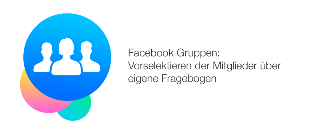 Fragebogen für Facebook Gruppen: Neue Mitglieder für dem Gruppenbeitritt vorselektieren