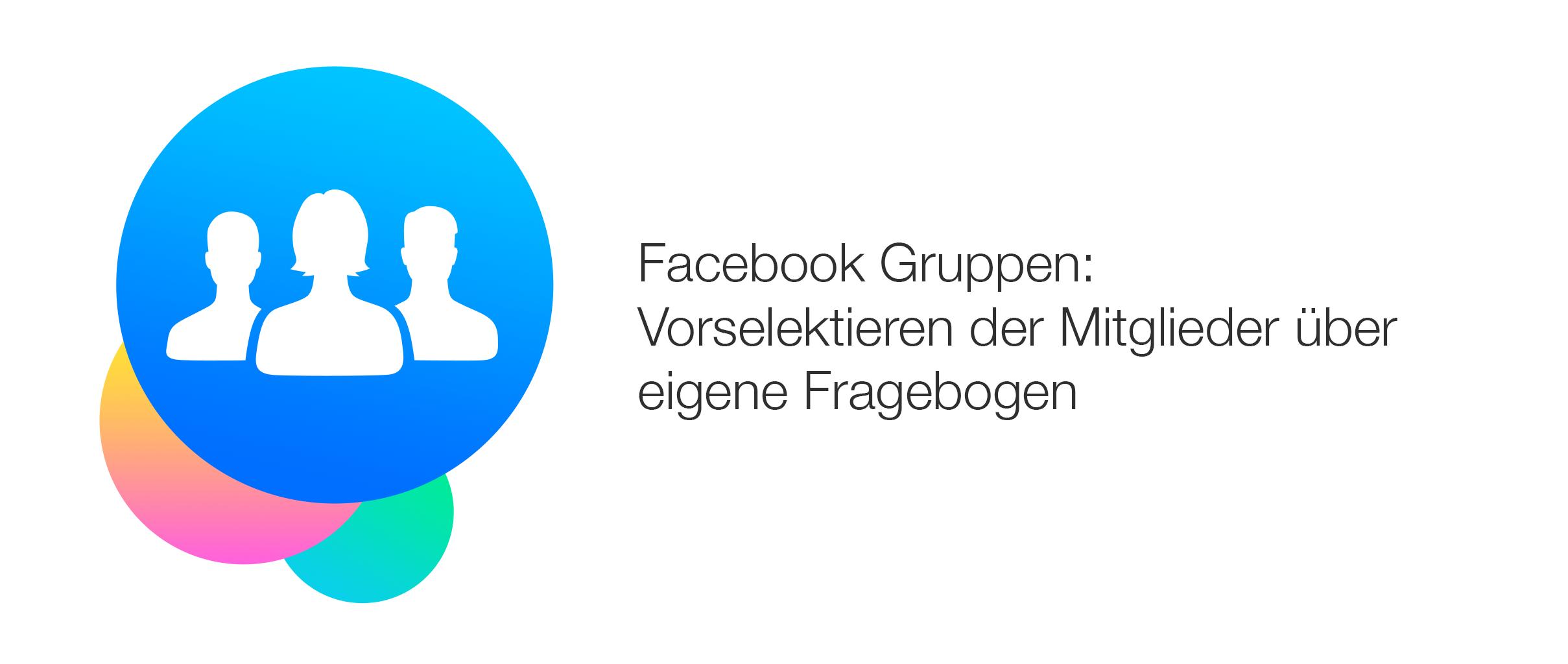 Fragebogen für Facebook Gruppen: Neue Mitglieder für dem Gruppenbeitritt  vorselektieren - allfacebook.de