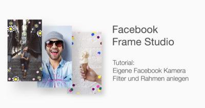 Tutorial: Eigene Facebook Kamera Filter und Rahmen mit dem Frame Studio anlegen