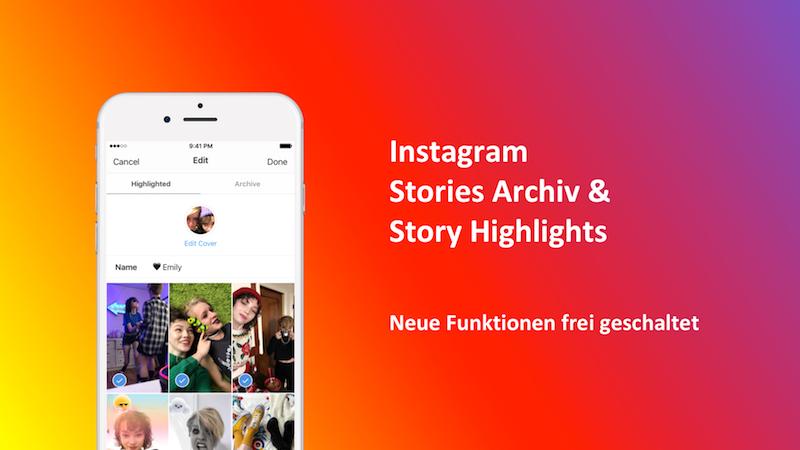 Instagram bohrt die Stories auf: Highlights und Archiv verfügbar