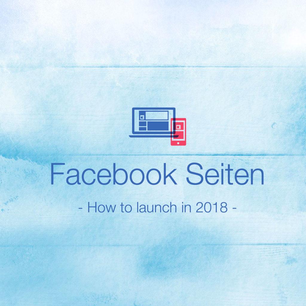 Wie launcht man eine Facebook-Seite in 2018? Eine Anleitung z.B. für neugegründete Unternehmen