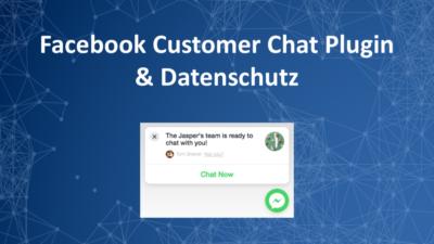 Facebooks Customer Chat Plugin und Datenschutz – Anleitung für rechtssichere Einbindung des Messengers auf Webseiten