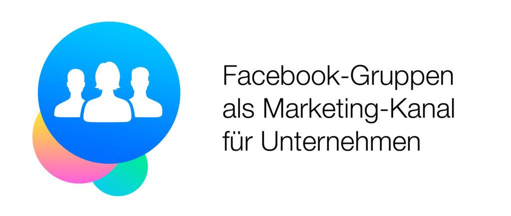 Facebook-Gruppen als Marketing-Kanal für Unternehmen