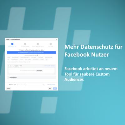 Facebook plant Datenschutz-Änderungen beim Custom Audience Upload