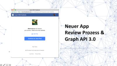 Neuer App-Review Prozess & GraphAPI 3.0 (F8 2018)