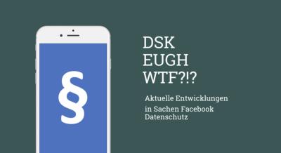 Facebook Fanpages nach aktuellem Beschluss der Datenschutzbehörden rechtswidrig – Bedeutung für Fanpagebetreiber und weiteres Vorgehen (UPDATE)