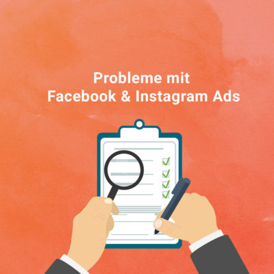 Probleme mit Facebook & Instagram Ads: Die häufigsten Fehler und deren Lösung