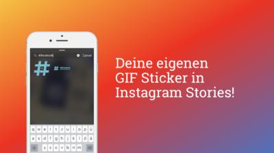 So geht's: Eure eigenen GIF-Sticker in Instagram Stories!