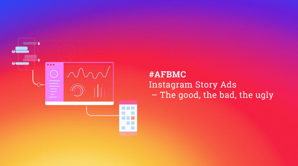 AIGMC: Instagram Story Ads – The good, the bad, the ugly