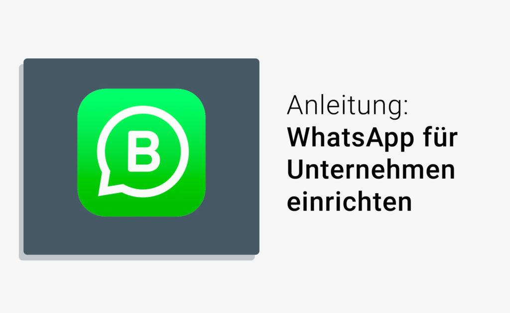 Schritt für Schritt: WhatsApp Account für Unternehmen einrichten