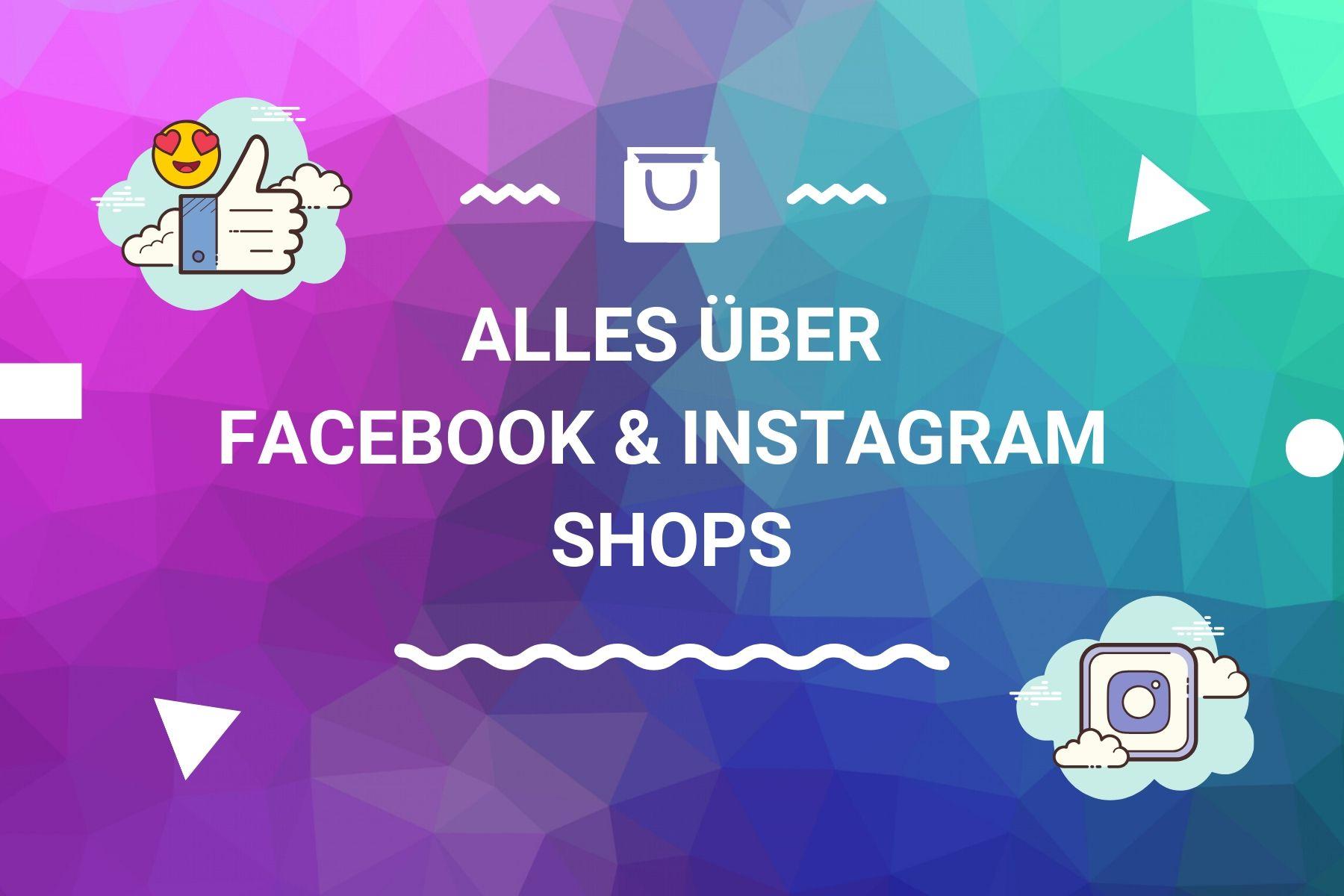 Der Überblick zu Instagram und Facebook Shops. Alle Funktionen im Überblick. - allfacebook.de