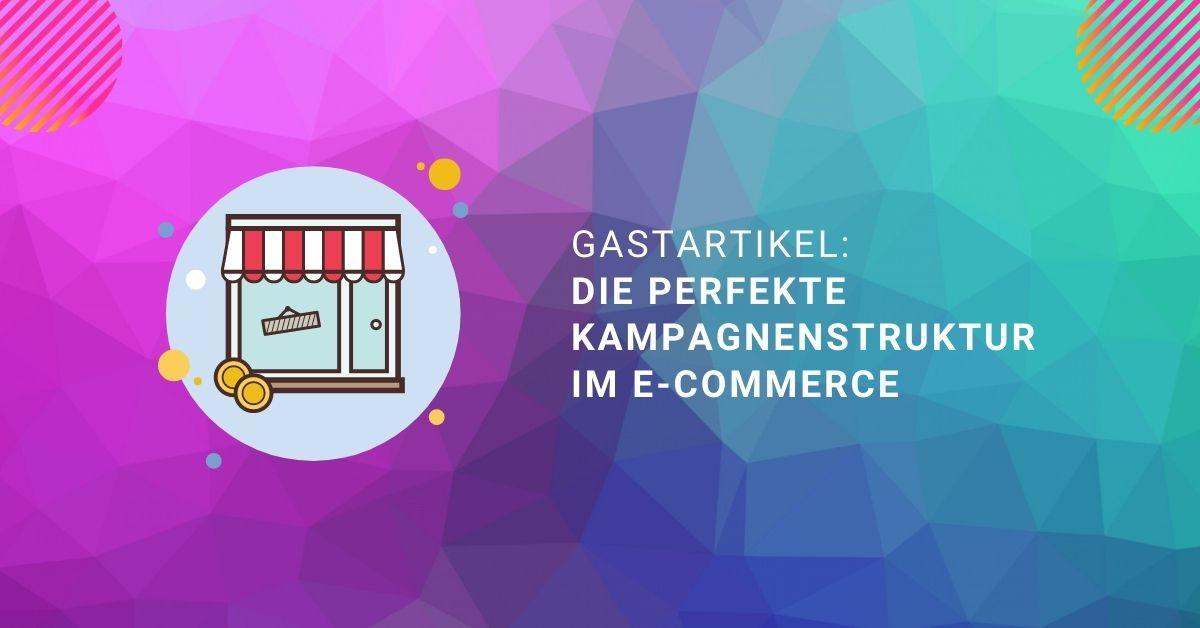 Die-perfekte-Kampagnenstruktur-im-E-Commerce